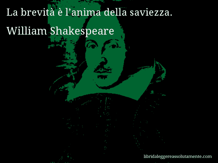 Aforisma di William Shakespeare : La brevità è l'anima della saviezza.